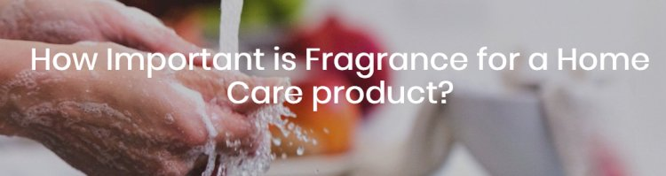 How Important is Fragrance for a Home Care product?