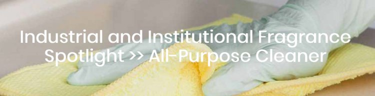 Industrial and Institutional Fragrance Spotlight >> All-Purpose Cleaner