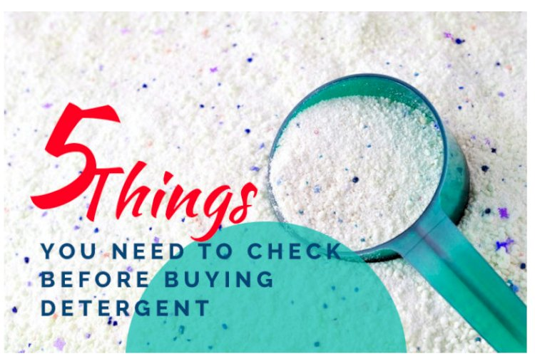 5 Things You Need to Check Before Buying Detergent