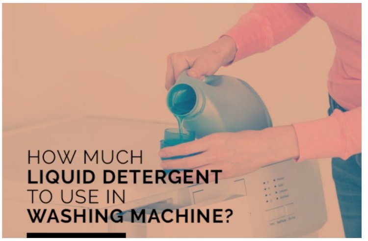 How Much Liquid Detergent to Use in Washing Machine?