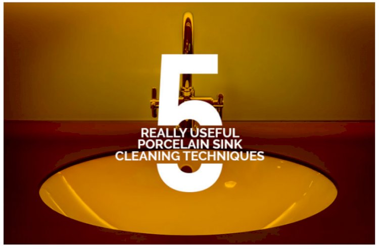5 Really Useful Porcelain Sink Cleaning Technique