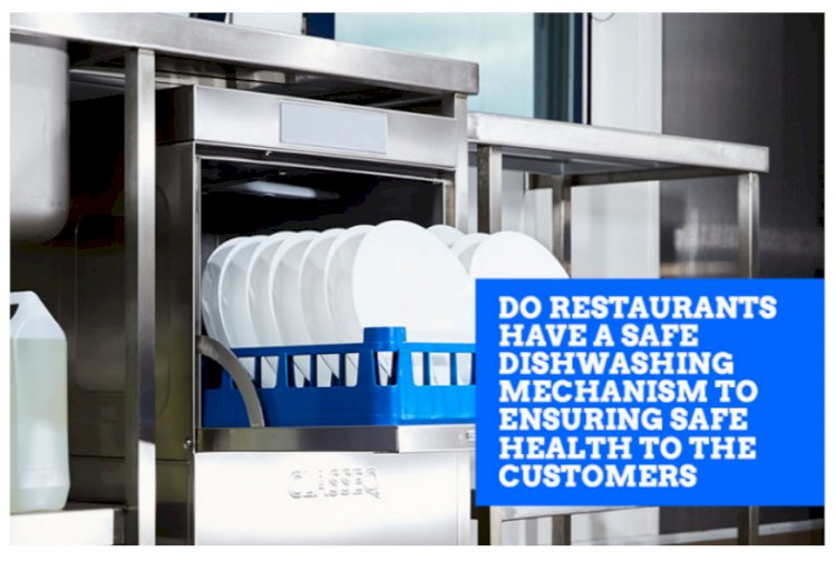 Do Restaurant Have a Safe Dishwashing Mechanism to Ensuring Safe Health to the Customers