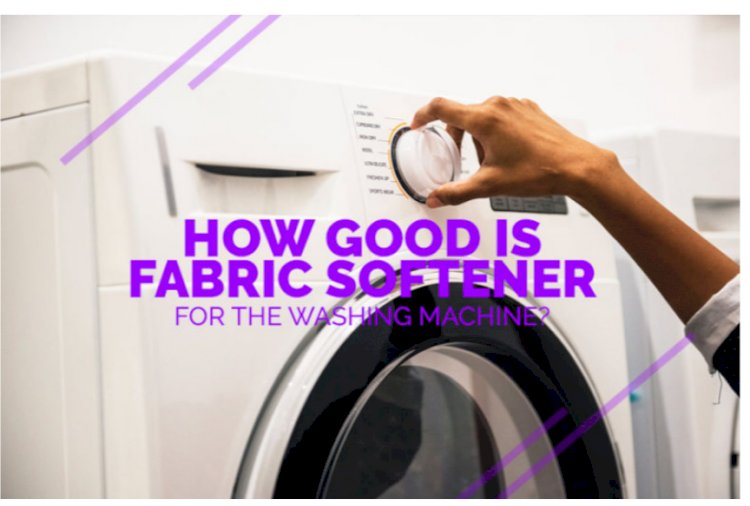 How Good is Fabric Softener for the Washing Machine?