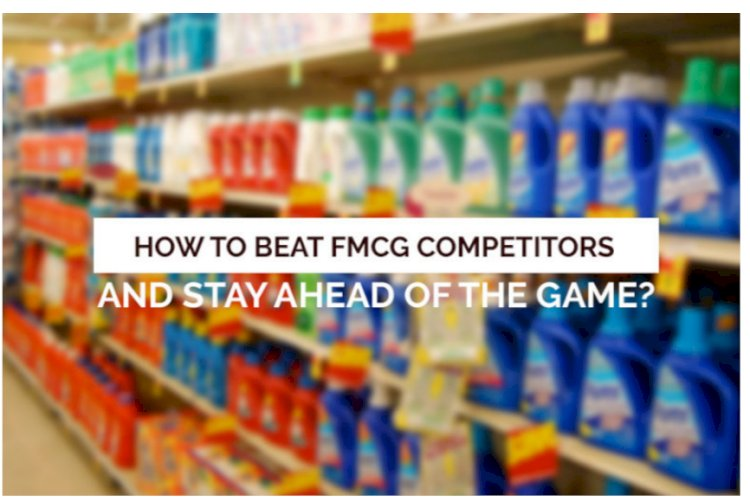 How to Beat FMCG Competitors and Stay Ahead of the Game