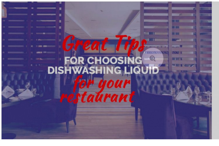 Great Tips for Choosing Dishwashing Liquid for Your Restaurant