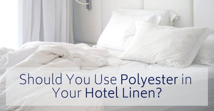 The Pros and Cons of Using Polyester in Your Hotel Linen