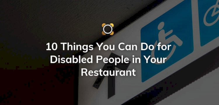10 Things You Can Do For Disabled People In Your Restaurant