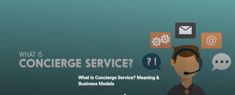 What Is Concierge Service? Meaning & Business Models