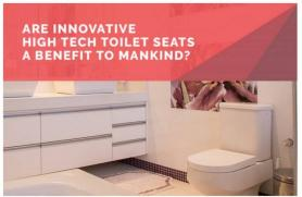 Are Innovative High-Tech Toilet Seats a Benefit to Mankind?