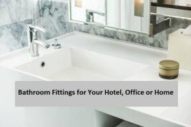 Bathroom Fittings for Your Hotel, Office Or Home